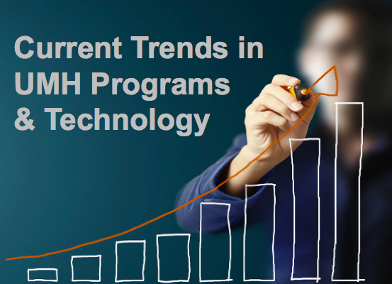 Trends in UMH - Current Trends in UMH Programs & Technology